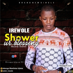 Shower Ur Blessing (Prod by Awotrick) by IreWole