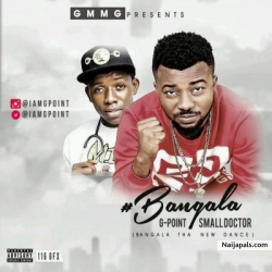 Bangala by G-point ft Small Doctor