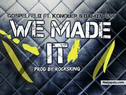 WE MADE IT by GOSPEL-FELIX feat. KONQUER  DAMXYVEST