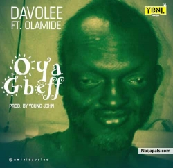 Oya Gbeff (prod. Young John) by Davolee ft. Olamide