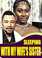 SLEEPING WITH MY WIFE'S SISTER