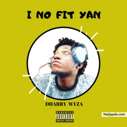 I no fit yan. by Dharry Wyza