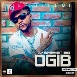 OGIB (Our Government I Beg) by Oritsefemi