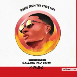Calling you refix by Wizkid X SKIDO