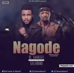Nagode by M.Shareef Ft. Selebobo