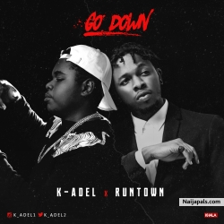 Go Down by K-Adel Ft. Runtown