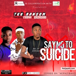 Say No To Suicide Mixed by Hephzibah by Tee-Ransom ft. Whyzo X YungRock