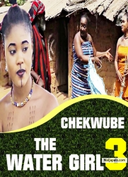 CHEKWUBE THE WATER GIRL 3