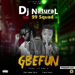Gbefun by Dj Natural ft 99Squad