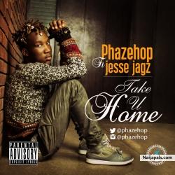 Take U Home by Phazehop Ft Jesse Jagz