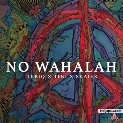 No Wahalah by  LeriQ ft. Skales x Teni
