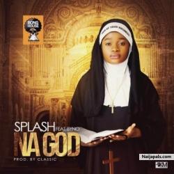 Na God by Splash ft. Byno