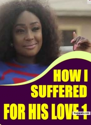 HOW I SUFFERED FOR HIS LOVE 1