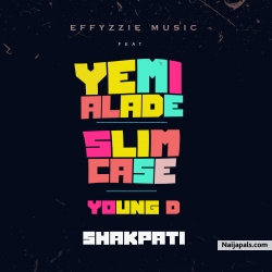 Shakpati by Effyzzie Music ft. Yemi Alade, Slimcase & Young D