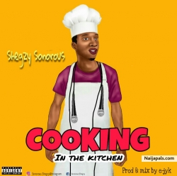 Cooking in the Kitchen by Shegzy sonorous
