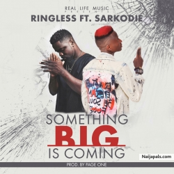 RINGLESS - Something big is coming Ft Sarkodie (Mixed. By page one) by RINGLESS FT SARKODIE