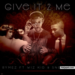 Give It 2 Me by Rymez ft. Wizkid, Sneakbo