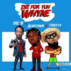 Die For Yuh Whine by Del B ft. Runtown x Timaya