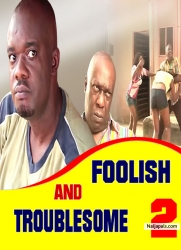 FOOLISH AND TROUBLESOME  2