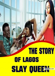 THE STORY OF LAGOS SLAY QUEEN