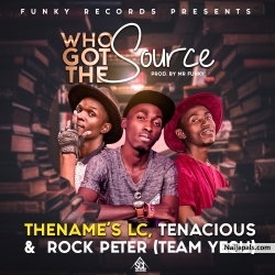 Who Got The Source by Tenacious X Team Yesu( LC & Rock Peter )
