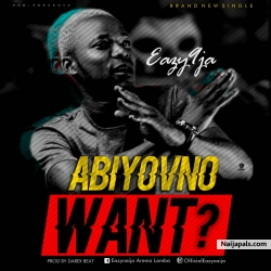 Abi you no want by Eazy9ja
