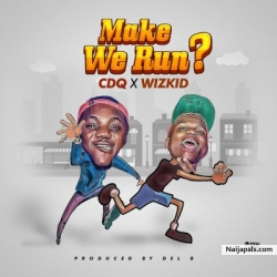 Make We Run by CDQ ft Wizkid