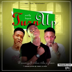 TURN UP by Dreamzy ft vikeevibez ft jhusi
