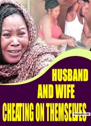 HUSBAND AND WIFE CHEATING ON THEMSELVES
