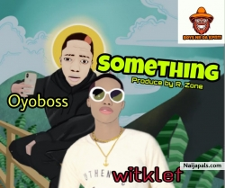 Something by Oyoskid Ft WitKlef