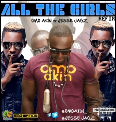 All The Girls (Refix) by Omo Akin  Ft Jesse Jagz