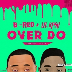 Over Do by B-Red x Lil Kesh