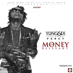 Money Is Relevant by Yung6ix ft. Percy