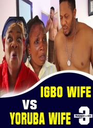 Igbo WIfe vs Yoruba Wife 3