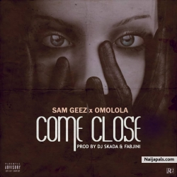 Come Closer by Sam Geez ft Omolola