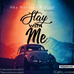 Stay With Me by Oba Mordred ft Vivace