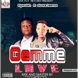 GIMME LOVE by Egwuleh ft Oluwateeno