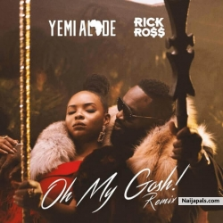 Oh My Gosh (Remix) by  Yemi Alade ft. Rick Ross