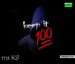 Keep It 100 by Mr. K9