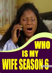 WHO IS MY WIFE SEASON 6
