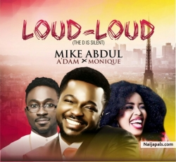 Loud Loud by Mike Abdul ft A'Dam + MoniQue