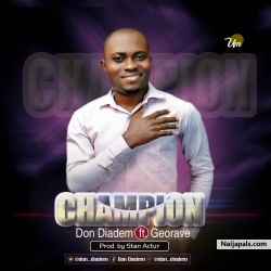Champion by Don Diadem ft Georave by Don Diadem