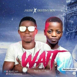 Wait (prod. by 2t boyz) by DESTINY BOY × J KIDZ
