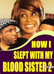 HOW I SLEPT WITH MY BLOOD SISTER 2