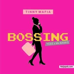 Bossing by Tinny Mafia  ft. Ycee x Ms Banks