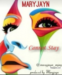 Cannot Stay by Maryjayn
