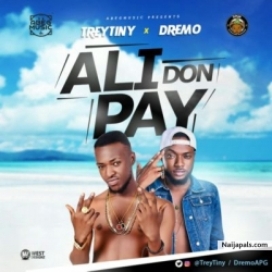 Ali Don Pay (Prod By Snoziga) by Trey Tiny x Dremo
