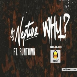 Why by DJ Neptune ft Runtown