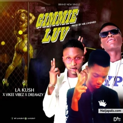 Gimme love by la kush ft vikee vibez ft dreamzy
