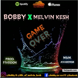 Game Over by Bobby Rae ft Melvin Kesh